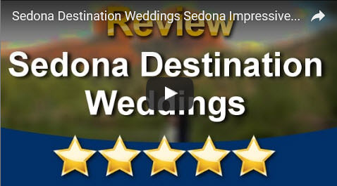 Sedona Destination Weddings Sedona Impressive Five Star Review by Hope C.
